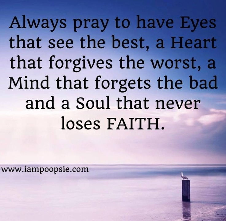 Always Pray To Have Eyes That See The Best, A Heart That Forgives The Worst