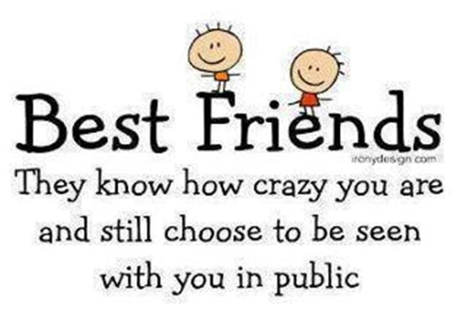 Best Friends. They Know How Crazy You Are And Still Choose To Be Seen With