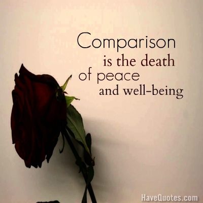Comparison is the death of peace and Well being