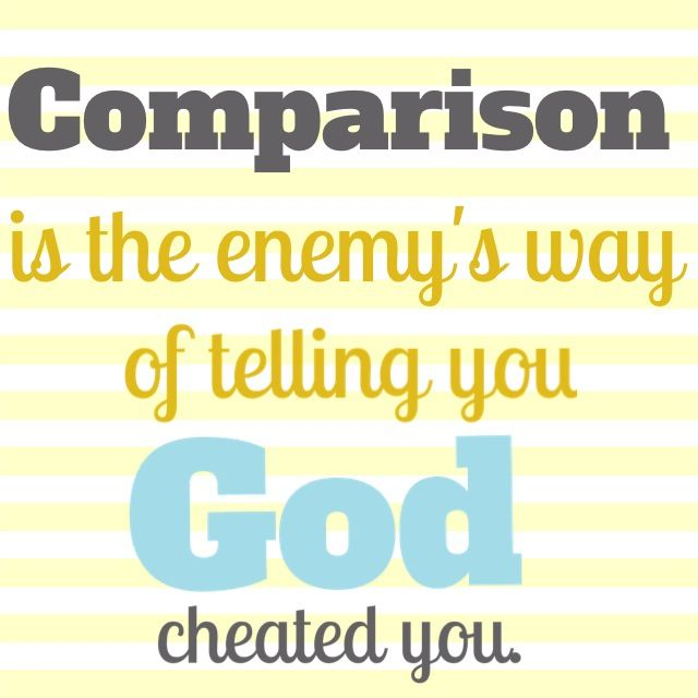 Comparison is the enemy's way of telling you God cheated you