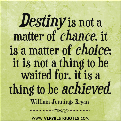 destiny is a matter of choice not a matter of chance A matter of choice or chance  sister shivani - coimbatore  karma or destiny- talk by bk  destiny a matter of choice or chance by bk shivani.