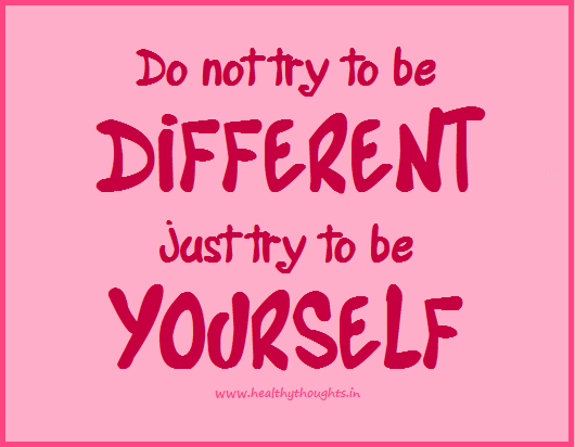 Do Not Try To Be Different Just Try To Be Yourself