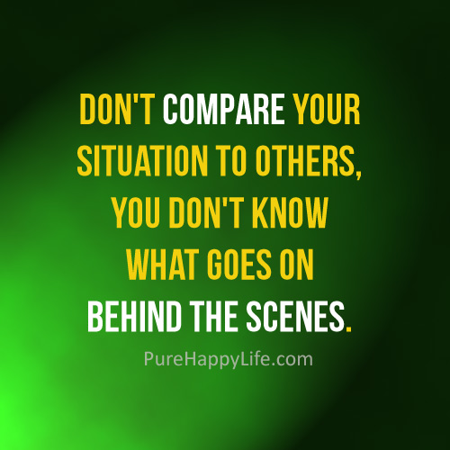 Don't compare your situation to others, you don't know what goes on behind the scenes