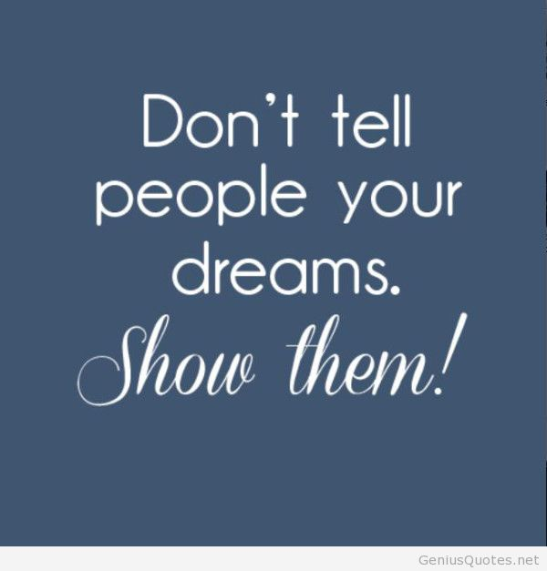 Donu0027t Tell People Your Dreams.