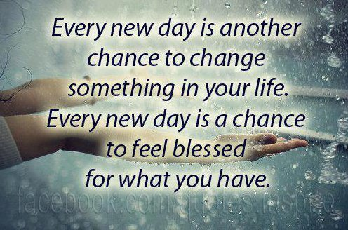 Every New Day Is Another Chance To Change Something In Your Life. Every New  Day