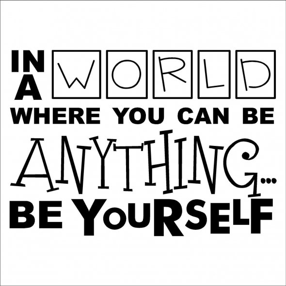 In a World that you can be Anything, be yourself
