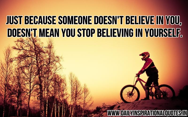 Just Because Someone Doesnu0027t Believe In You, Doesnu0027t Mean You Stop