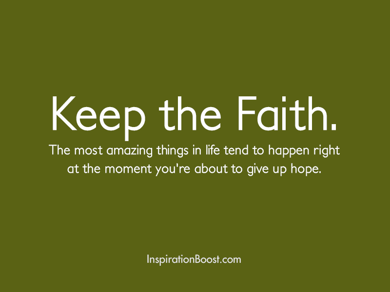 Image of: Moving Keep The Faith The Most Amazing Things In Life Tend To Happen Right At The Askideascom 61 Amazing Quotes And Sayings About Faith