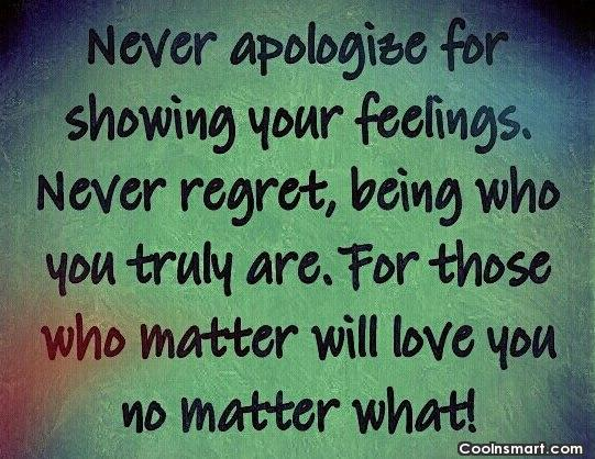 Never regret being who you truly are. For those who matter will love you no matter what