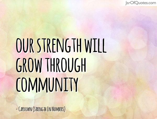 Our Strength Will Grow Through Community  Capdown (Strength In Numbers)