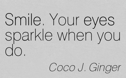 Smile Your Eyes Sparkle When You Do Coco J Ginger