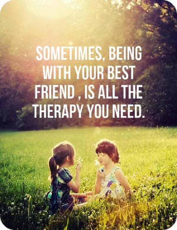 Amazing Sometimes, Being With Your Best Friend, Is All The Therapy You Need