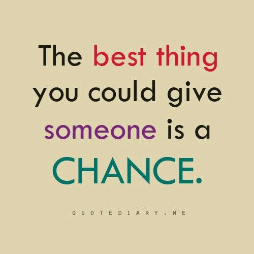 Giving Someone A Second Chance Quotes: 62 Top Chance Quotes And Sayings