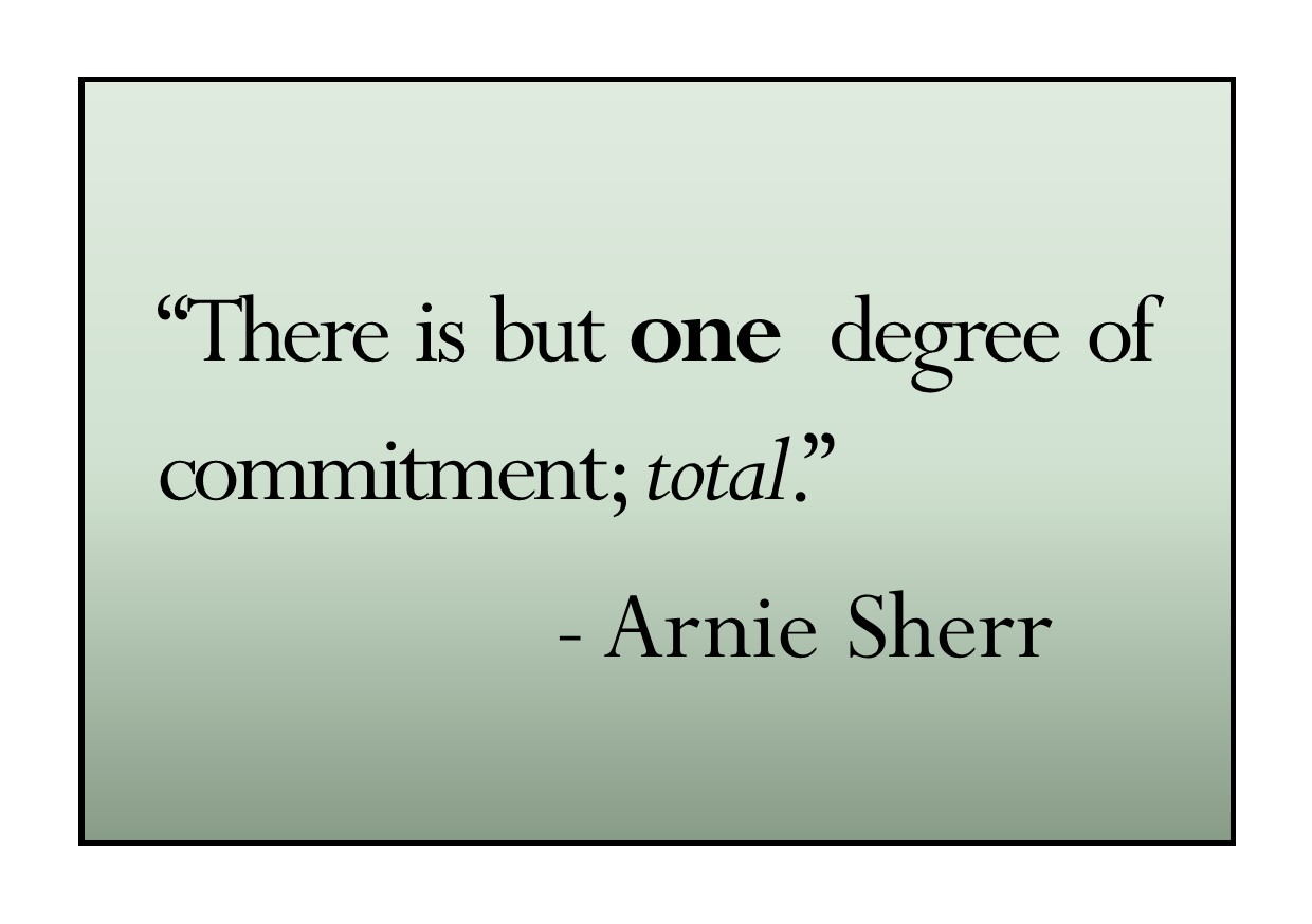 There is but one degree of mitment total Arnie Sherr