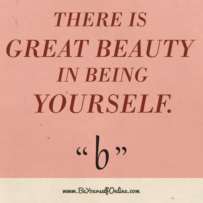 There is great beauty in being yourself