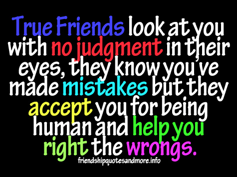 True Friends Will Look At You With No Any Judgement In Their Eyes They Know  You