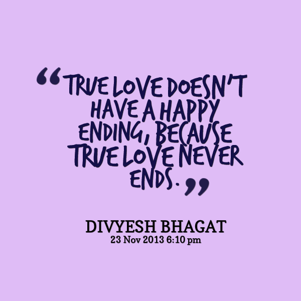 55. True love doesnt have a happy ending, because true love never ...