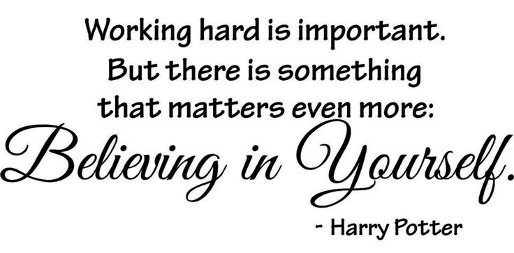 Working hard is important. But there is something that matters even more Believing in yourself. Harry Potter