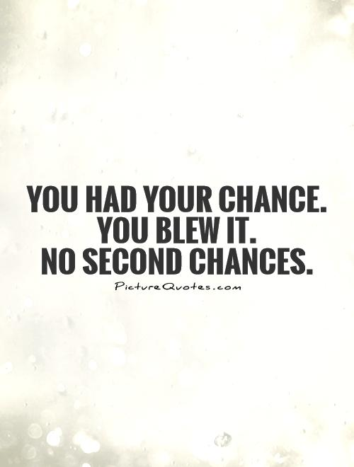 62 Top Chance Quotes And SayingsNo More Chances Quotes