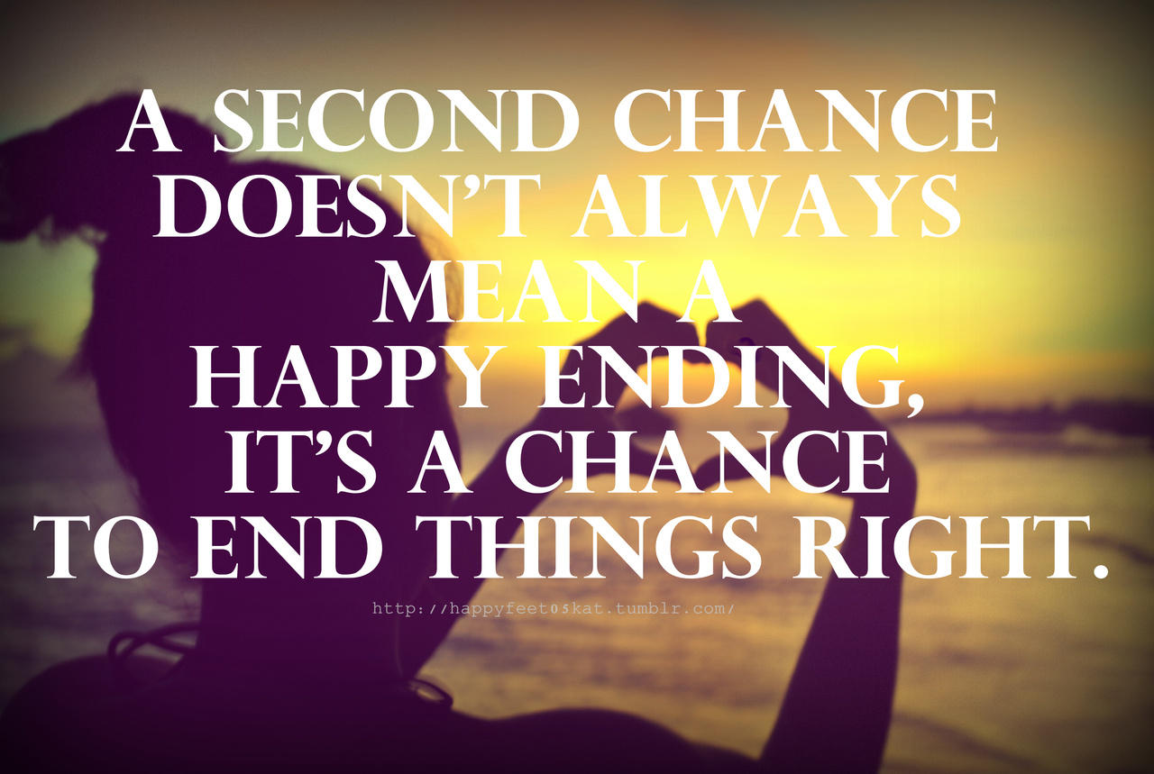 A Second Chance Doesn't Always Mean A Happy Ending's Just A Chance 64 Top