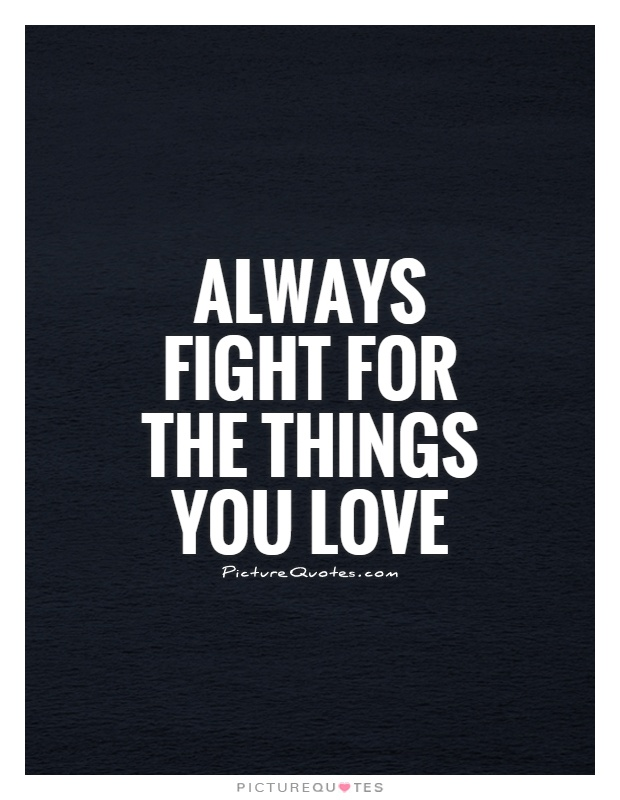 Fight For Your Love Quotes Classy 62 Top Fight Quotes And Sayings