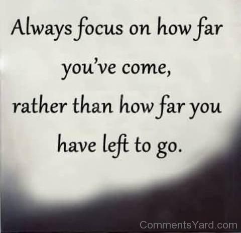 Always-focus-on-how-far-youve-come-rather-than-how-far-you-have-left-to-go1.jpg