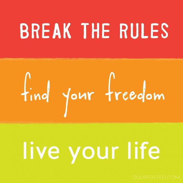 Break The Rules, Find Your Freedom, Live Your Life
