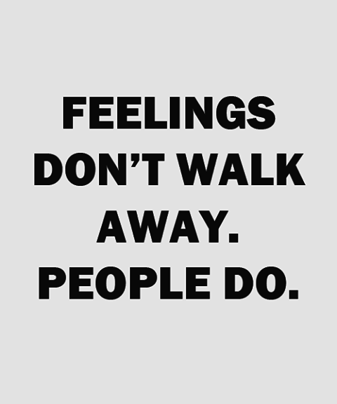 Feeling don't walk away people do