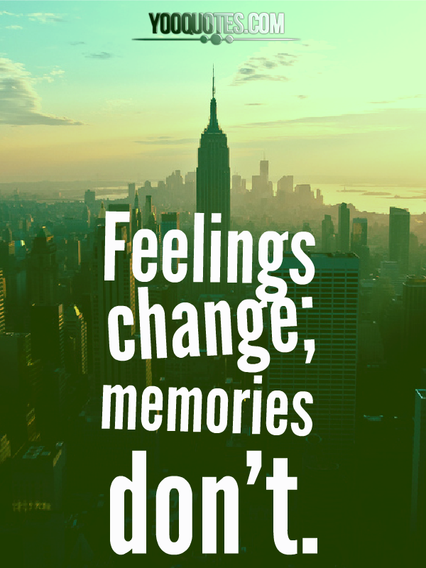 Feelings Change Memories Dont