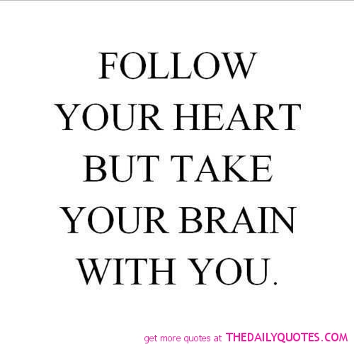 62 beautiful quotes and sayings about heart follow your heart but take your brain with you publicscrutiny Images