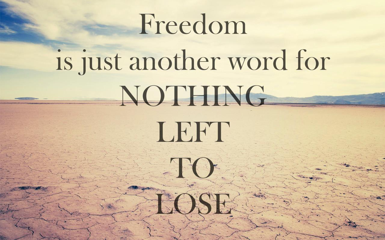 Great Freedomu0027s Just Another Word For Nothing Left To Lose