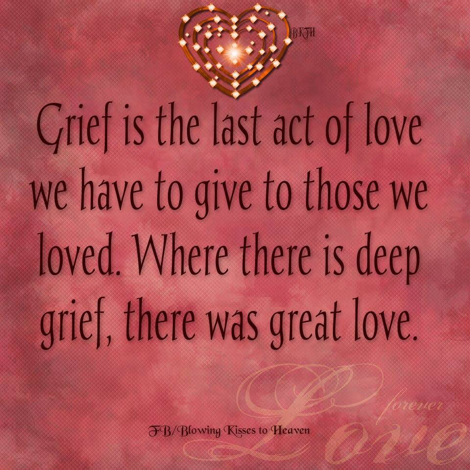 [Image: Grief-is-the-last-act-of-love-we-have-to...-love..jpg]