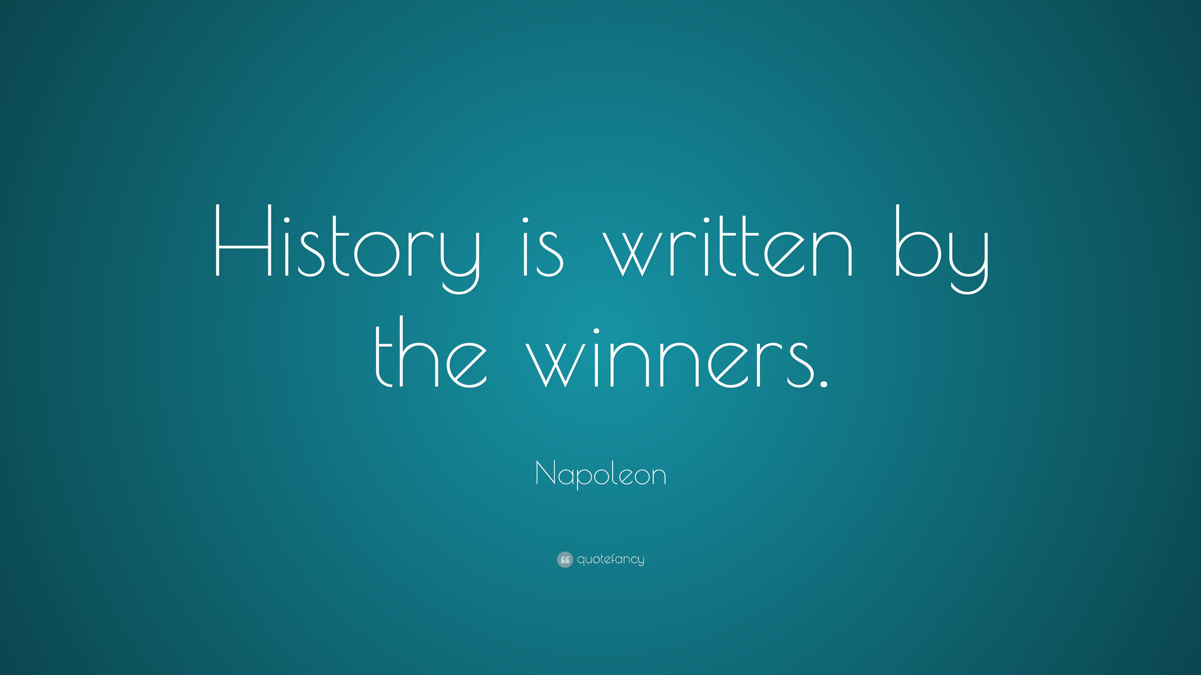 when history will be written by History is a movie that's written, directed and produced by the people who won the wars, made the most money and boned only the most distant of relatives.