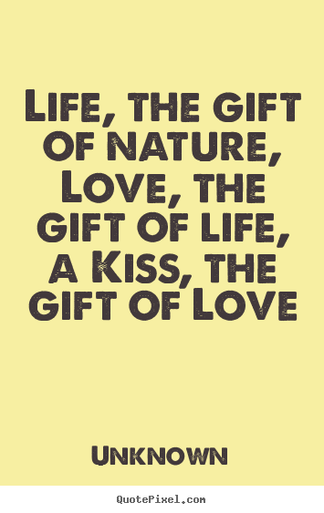 63 beautiful gift quotes and sayings life the gift of nature love the gift of life a kiss negle Images