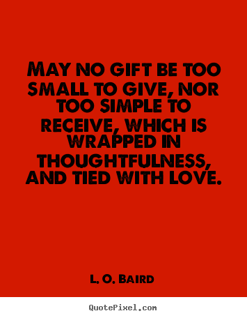 63 beautiful gift quotes and sayings may no gift be too small to give nor too simple to receive which is wrapped negle Choice Image