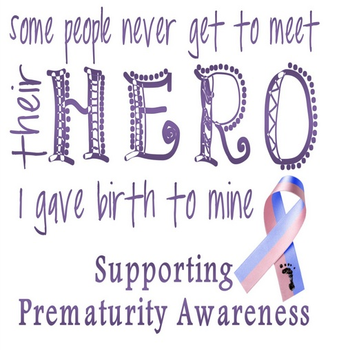 Some People Never Get To Meet Their Hero I Gave Birth To Mine Supporting Prematurity Awareness World Prematurity Day