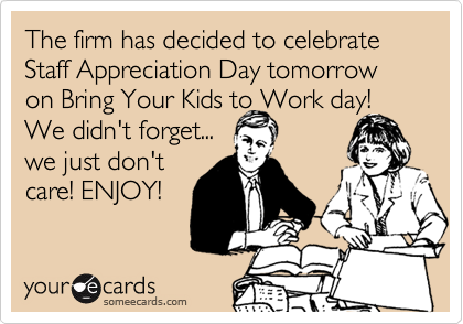 The Firm Has Decided To Celebrate Staff Appreciation Day Tomorrow On Bring Your Kids To Work Day the firm has decided to celebrate staff appreciation day tomorrow on