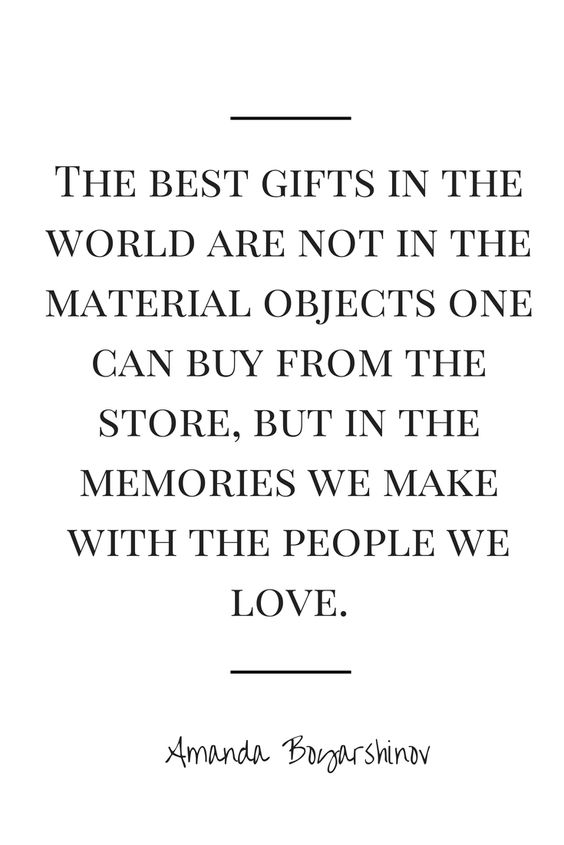 The Best Gifts In The World Are Not In The Material Objects One Can Buy From