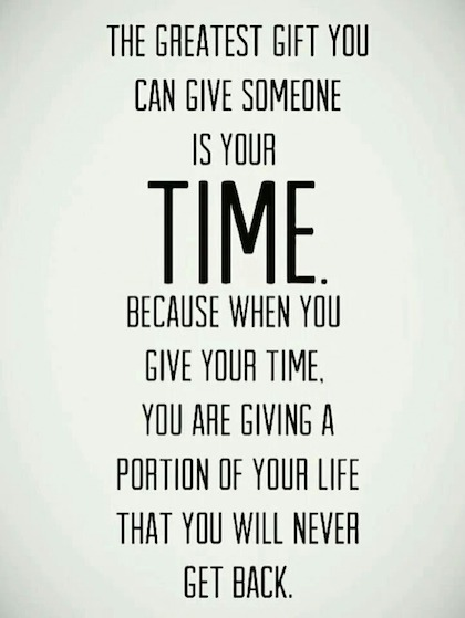 The Greatest Gift You Can Give Someone Is Your Time Because When You Are  Giving Someone