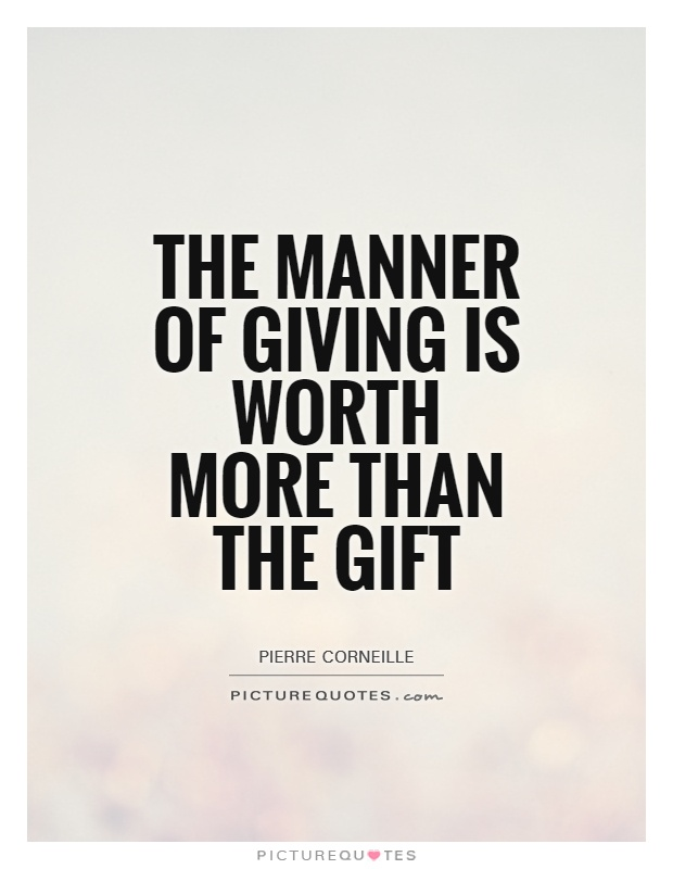 63 beautiful gift quotes and sayings the manner of giving is worth more than the gift pierre corneille negle Choice Image