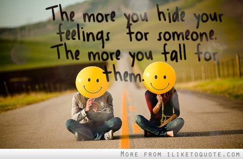 The more you hide your feelings for someone. The more you fall for them