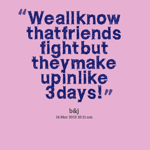 Etonnant Quotes About Friendship After Fights : Top Fight Quotes And Sayings