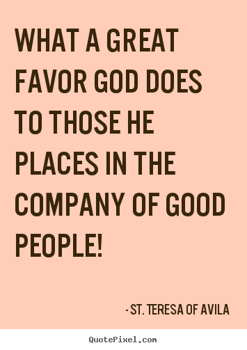 What A Great Favor God Does To Those He Places In The Company Of Good People