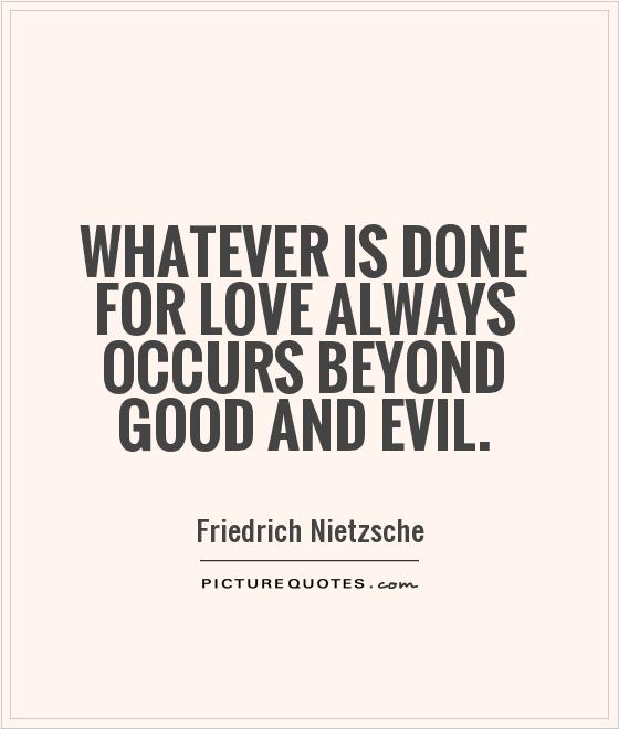 Whatever Is Done For Love Always Occurs Beyond Good And Evil Friedrich Nietzsche: Evil Fact Sheet At Alzheimers-prions.com