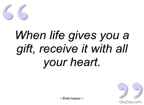 63 beautiful gift quotes and sayings when life gives you a gift receive it with all your heart enid lvanov negle Choice Image