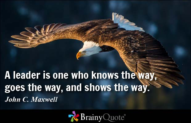 A Leader Is One Who Knows The Way Goes The Way And Shows The Way John