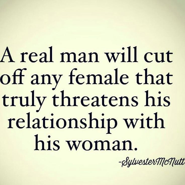 A real man will cut off any female that truly threatens his ...