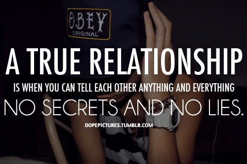 A true relationship is when you can tell each other about