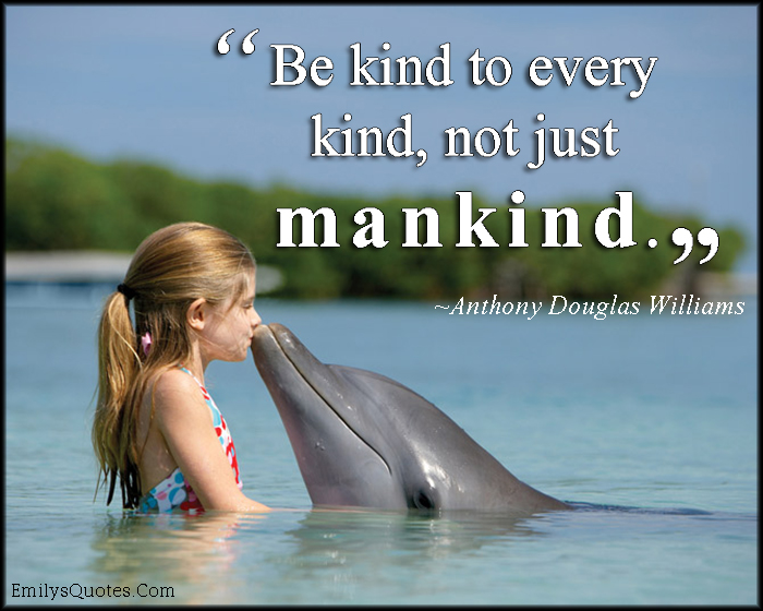 Be Kind To Every Kind Not Just Mankind Anthony Douglas Williams