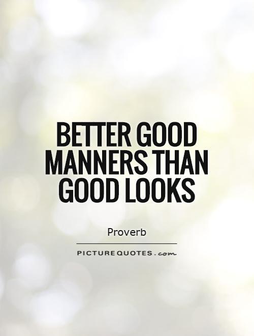 https://www.askideas.com/wp-content/uploads/2016/11/Better-good-manners-than-good-looks.jpg